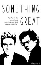 Something Great (Narry Storan) by Ohmymofos1D
