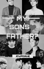 My Son's Father? -HunHan- by Xiuminur