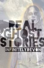Real Ghost Stories by InfinitelyDevon
