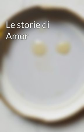 Le storie di Amor by AmorBen