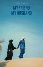 MY FRIEND. MY HUSBAND by Penuliskecce