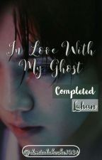 《IN LOVE WITH MY GHOST》 by DoniaDaheche1234