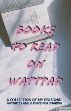 Books To Read on Wattpad by bellaak