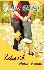 Kekasih Akhir Pekan (TAMAT) by AyaEmily2
