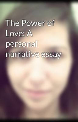 the power of love a personal narrative essay wattpad