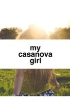 My Casanova Girl by MatabangManunulat