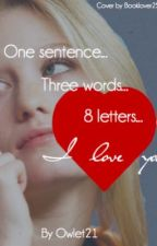 1 Sentence, 3 Words, 8 Letters - I Love You. by owlet21