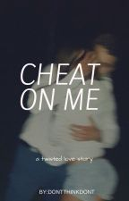Cheat On Me by DontThinkDont