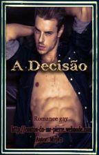 A Decisão ( Romance gay) by MrPierre2