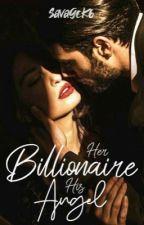 Her Billionaire. His Angel by SavageK6
