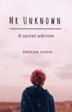 Mr. Unknown   The Secret Admirer   by ShinySparklesxox
