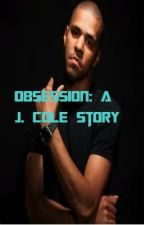 Obsession: A J. Cole Story by JaylynnL_26