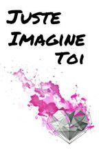Juste Imagine Toi by Audrey_Lgs