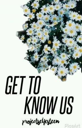 Get To Know Us by projectselfesteem