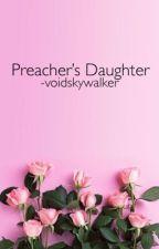 Preacher's Daughter/dob au by -voidskywalker