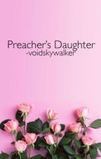 Preacher's Daughter/dob au by -voidskywalker