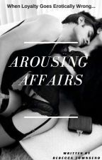 Arousing Affairs by Bexx30