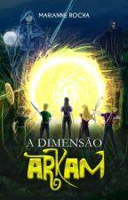 A Dimensão Arkam - Livro um by mariannerocha2