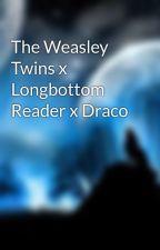 The Weasley Twins x Longbottom Reader x Draco by YandereAnna-Chan