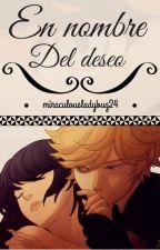 En Nombre del Deseo 🔥Miraculous Ladybug🔥 by MiraculousLadybug24
