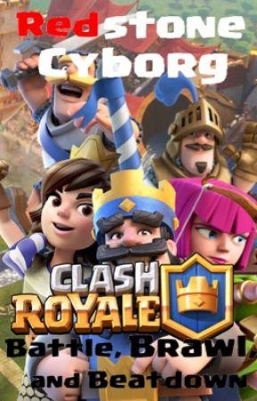 Clash Royale: Battle, Brawl, and Beatdown (A Clash Royale Fanfiction) by RedstoneCyborg