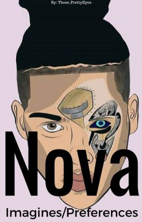 Nova The Rapper Imagines/Preferences by those_prettyeyes