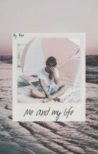Me and my life by By_mee