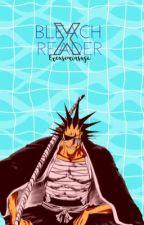 Bleach x Reader  by excuseminsuga
