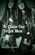 To Claim Our Virgin Mate(girlxgirlxgirl) by DistrictQueen