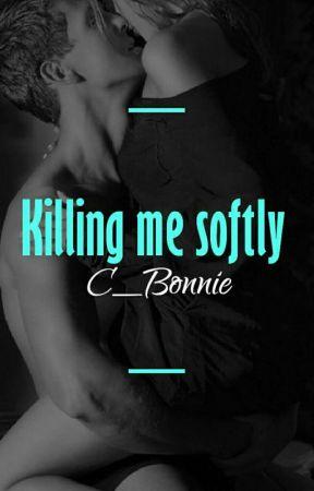Killing me softly (#WATTYS2017) by BonnieChambers