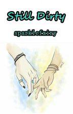 Still Dirty // Humor by sparklefxiry