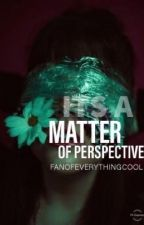 A Matter of Perspective  by FANOFEVERYTHINGCOOL