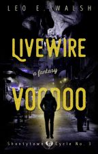 Livewire Voodoo [Currently in Major Edit] by LeoWalsh4