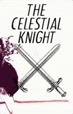 The Celestial Knight - One Shot by starissa