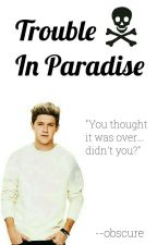 Trouble In Paradise ✒ Niall Horan AU [Sequel To You Saved Me] by --obscure