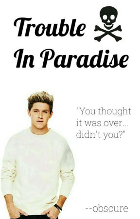 Trouble In Paradise ➳ Niall Horan AU {Sequel To You Saved Me} by 1D_is__the_best