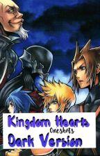 Kingdom Hearts Oneshots - Dark Version - by BlytheHearts