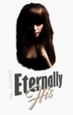 Eternally His (#Wattys2017) by BlueViolet355