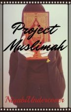 Project Muslimah [COMPLETED] by NiqabiUndercover
