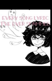 Every song lyric I've ever spammed - Big Clappy - Wattpad