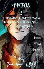Omega~The God of Betrayal, Emotions, Revenge, and Powers #2 by Miss_LittleBookworm