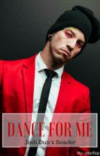 Dance for me [Josh Dun x Reader] by smut_trash_tbh