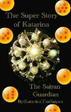 The Super Story of Katarina: The Saiyan Guardian by KatarinaTheSaiyan