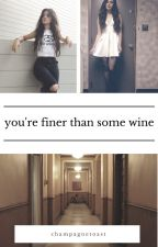 you're finer than some wine [oneshot] ~camren~ by champagnetoast