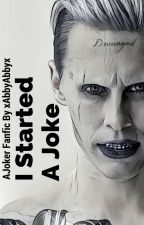 I Started a Joke - A Jared Leto Joker Fanfiction by xabbyabbyx
