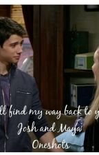 I'll Find My Way Back To You Josh And Maya Oneshots  by annielaluciana1