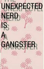 The Unexpected Nerd Is A Gangster by lourgilyn