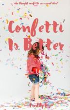 Confetti Is Better (on hold) by -freddyk-
