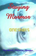 Staying MorMor (A Collection of MorMor Oneshots) by YuuGiOKaeri
