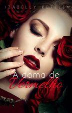 A Dama de Vermelho  by IzabellyKetelen